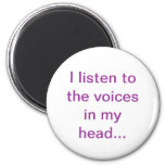I listen to the voices in my head... refrigerator magnet
