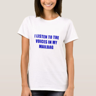 I Listen to the Voices in my Mailbag T-Shirt