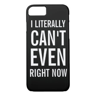 I Literally Can't Even Right Now iPhone 8/7 Case