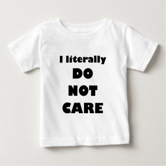 I literally DO NOT CARE Baby T-Shirt