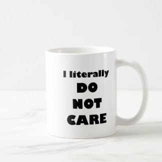 I literally DO NOT CARE Coffee Mug