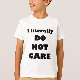 I literally DO NOT CARE T-Shirt