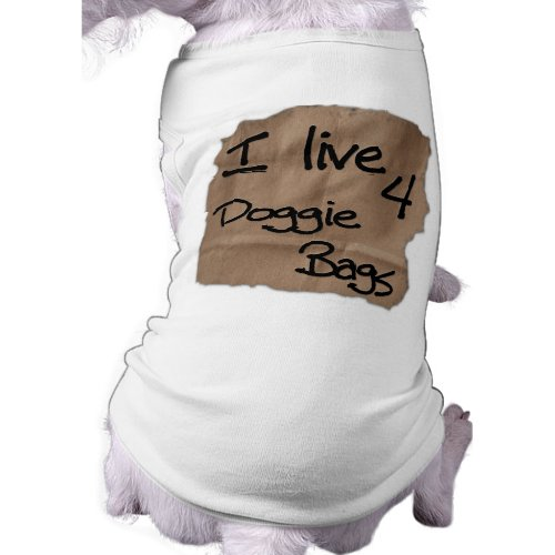 I live 4 Doggie Bags petshirt