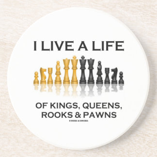 I Live A Life Of Kings Queens Rooks Pawns (Chess) Coasters