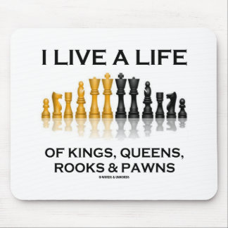 I Live A Life Of Kings, Queens, Rooks & Pawns Mouse Pad