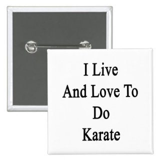I Live And Love To Do Karate Pinback Buttons