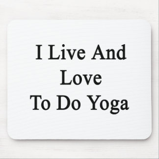 I Live And Love To Do Yoga Mouse Pad
