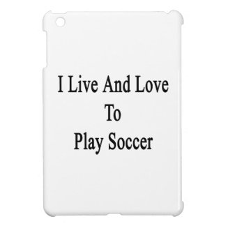 I Live And Love To Play Soccer iPad Mini Cases