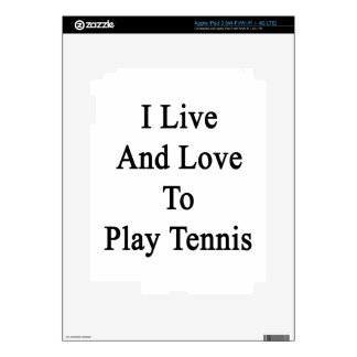 I Live And Love To Play Tennis iPad 3 Decal