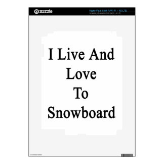I Live And Love To Snowboard iPad 3 Decals