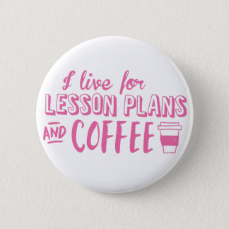 i live for lesson plans and coffee pinback button