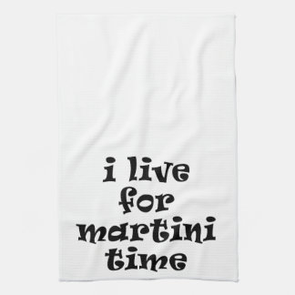 I LIVE FOR MARTINI TIME TOWEL