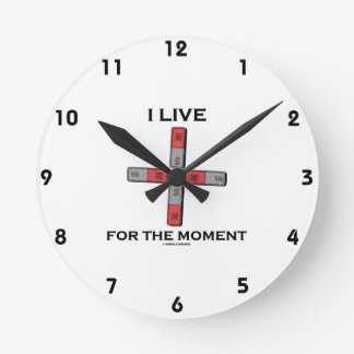 I Live For The Moment (Magnetic Quadrupole Moment) Round Clock