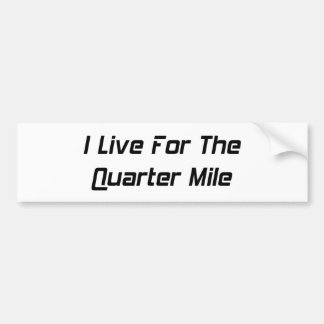 I Live For The Quarter Mile By Gear4gearheads Car Bumper Sticker