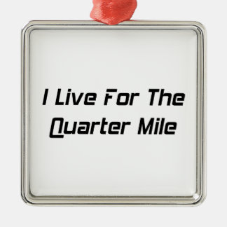 I Live For The Quarter Mile By Gear4gearheads Square Metal Christmas Ornament