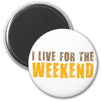 I Live For The Weekend 2 Inch Round Magnet