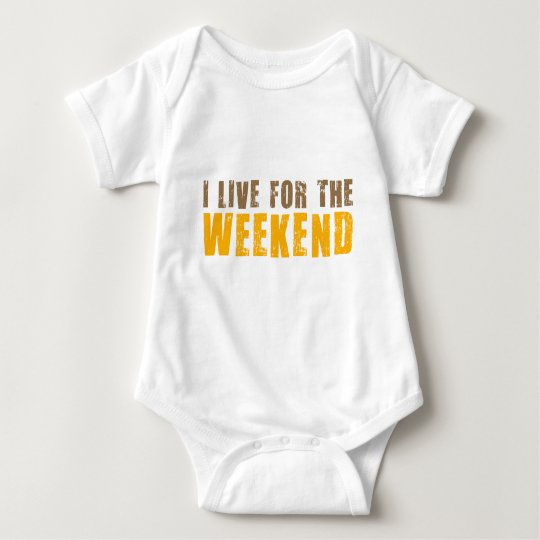 I Live For The Weekend Baby Bodysuit