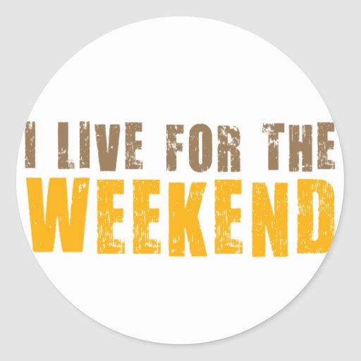 I Live For The Weekend Classic Round Sticker