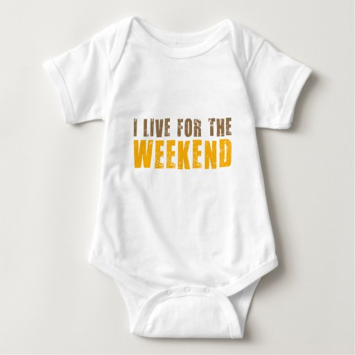 I Live For The Weekend Shirts
