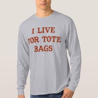 I Live for Tote Bags T-Shirt