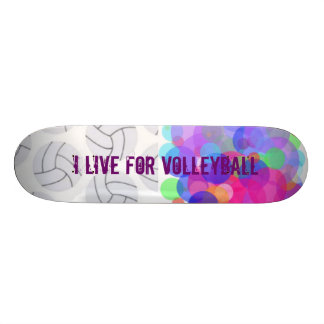 I LIVE FOR VOLLEYBALL SKATEBOARD