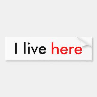 I live here bumper sticker car bumper sticker