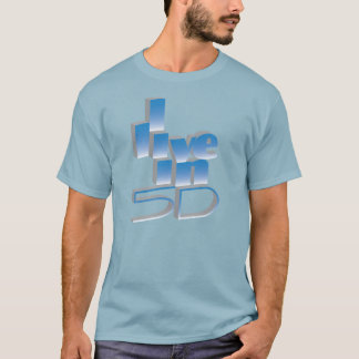 I live in 5D T-Shirt