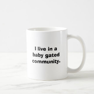 I live in a baby gated community. coffee mugs