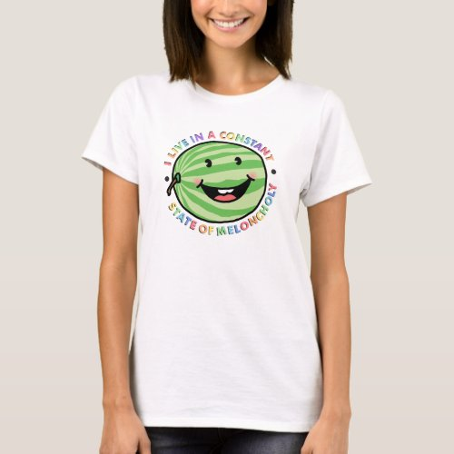 I Live In A Constant State Of Meloncholy T_Shirt