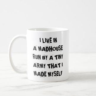 I Live In A Madhouse Run By A Tiny Army I Made Mug