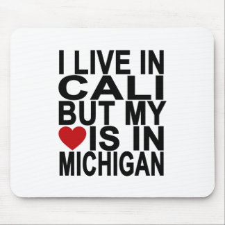 I LIVE IN CALI BUT MY HEART IS IN MICHIGAN black T Mouse Pad