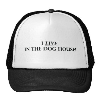 I Live in the Dog House Trucker Hat