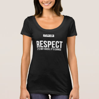 I Live Life RESPECT IT'S NOT GIVEN, IT'S EARNED T-Shirt