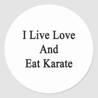 I Live Love And Eat Karate Classic Round Sticker
