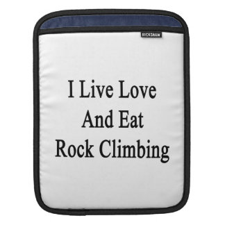 I Live Love And Eat Rock Climbing iPad Sleeve