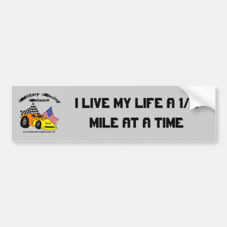 I LIVE MY LIFE A 1/4 MILE AT A TIME BUMPER STICKER