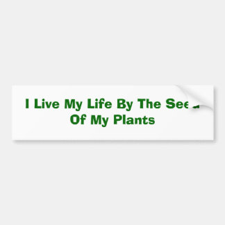 I Live My Life By The Seed Of My Plants Car Bumper Sticker