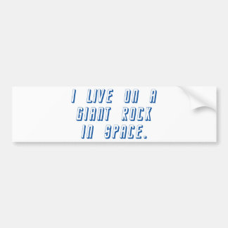 I Live On A Giant Rock In Space Bumper Sticker