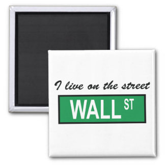 """""""I live on the street Wall St"""" Magnet"""