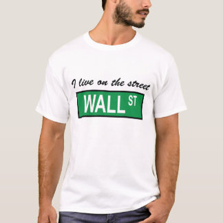 """I live on the street Wall St"" T-Shirt"