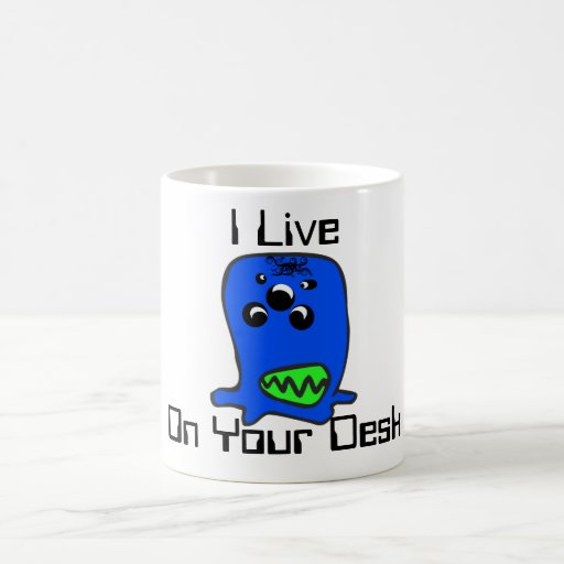 I Live , On Your Desk Monster Classic White Coffee Mug
