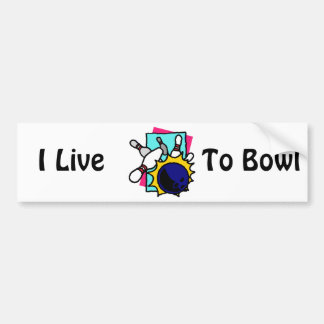 I Live to Bowl Car Bumper Sticker