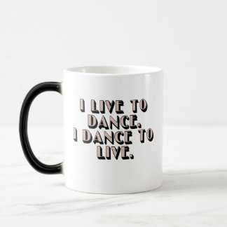 I live to dance. I dance to live. Magic Mug