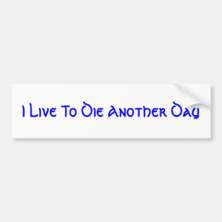 I Live To Die Another Day Bumper Sticker
