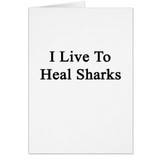 I Live To Heal Sharks Greeting Card