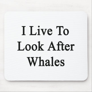I Live To Look After Whales Mousepad