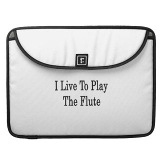 I Live To Play The Flute MacBook Pro Sleeve