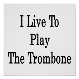 I Live To Play The Trombone Poster