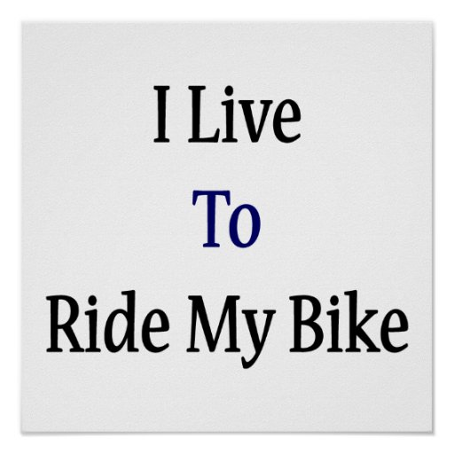 I Live To Ride My Bike Poster
