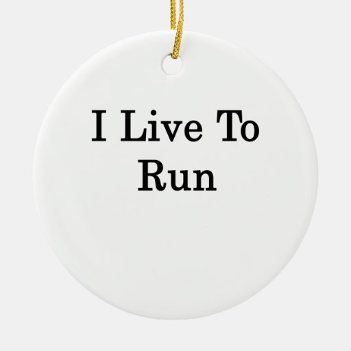 I Live To Run Double-Sided Ceramic Round Christmas Ornament
